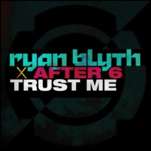 ryan blyth x after 6 trust me
