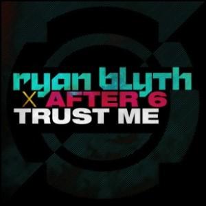 ryan blyth x after 6 trust me