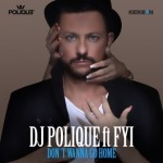 DJ Polique feat. FYI — Don't Wanna Go Home перевод