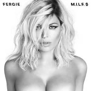 fergie M.I.L.F. $