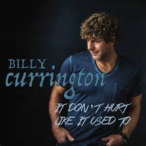 billy currington it don't hurt like it used to