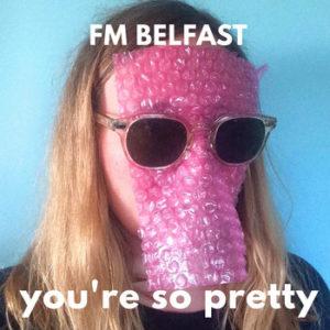 fm belfast you're so pretty