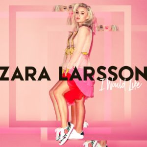 zara larsson i would like