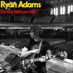 Ryan Adams — Do You Still Love Me? перевод