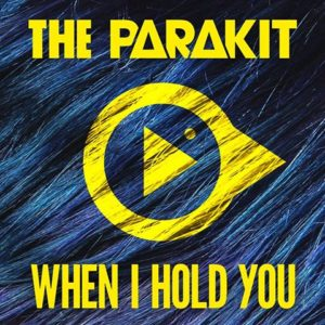 the parakit when i hold you